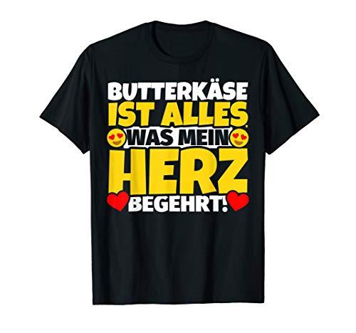 Butterkäse ist alles was mein Herz begehrt - Lustiger Spruch T-Shirt