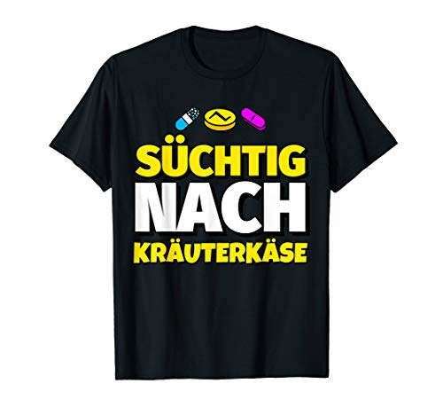 Süchtig nach Kräuterkäse T-Shirt