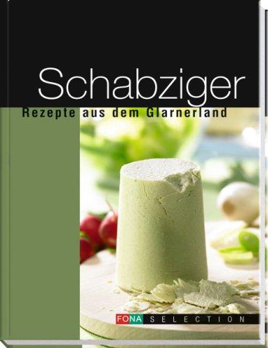 Schabziger: Rezepte aus dem Glarnerland