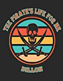 The Pirate's Life For Me Dillon: 8.5x11. 110 page.  College Rule.  Funny Pirate Vintage Skull...