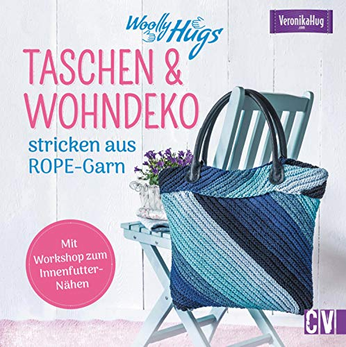 Woolly Hugs Taschen & Wohn-Deko stricken aus ROPE-Garn.: Im aktuellen Look einfach und schnell...