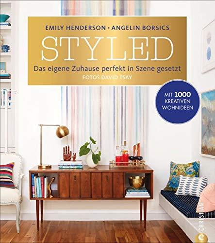 Wohnung einrichten: Styled. Das eigene Zuhause perfekt in Szene gesetzt. Das ultimative Wohnbuch....