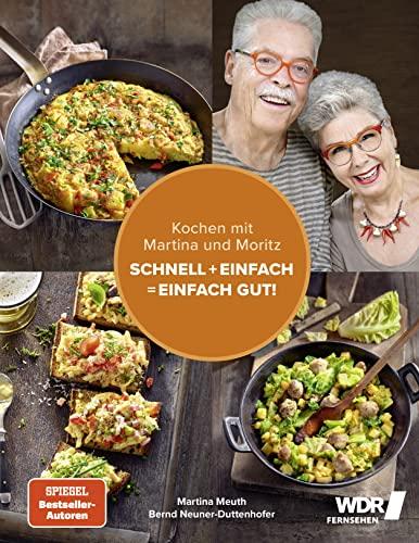 Kochen mit Martina und Moritz – Schnell + einfach = einfach gut!: Unsere persönlichen...