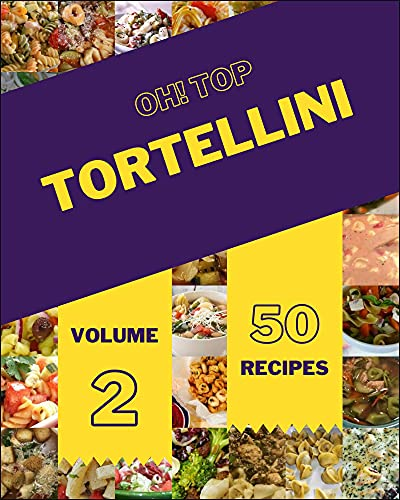 Oh! Top 50 Tortellini Recipes Volume 2: Welcome to Tortellini Cookbook (English Edition)