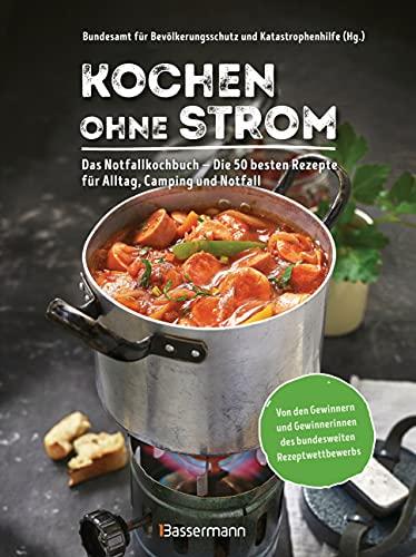 Kochen ohne Strom - Das Notfallkochbuch - Die 50 besten Rezepte für Alltag, Camping und Notfall:...