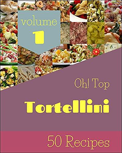 Oh! Top 50 Tortellini Recipes Volume 1: Best Tortellini Cookbook for Dummies (English Edition)