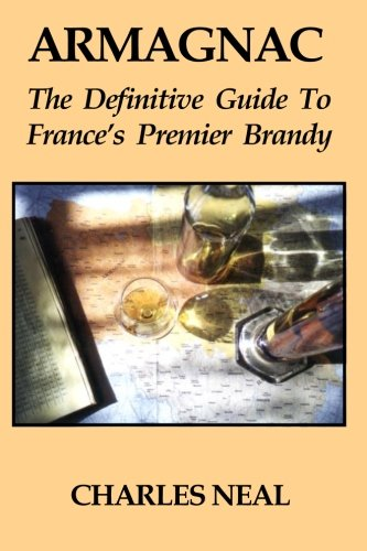 Armagnac: The Definitive Guide to France's Premier Brandy: The Definitive Guide to France's Premium...