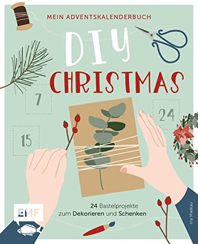 Mein Adventskalender-Buch: DIY Christmas: 24 Bastelprojekte zum Dekorieren und Schenken – Mit...
