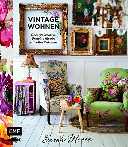 Vintage-Wohnen: Ü̈ber 50 kreative Projekte für ein stilvolles Zuhause: ܨber 50 kreative...