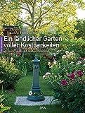 Ein ländlicher Garten voller Kostbarkeiten: idyllisch, kunstvoll, leidenschaftlich